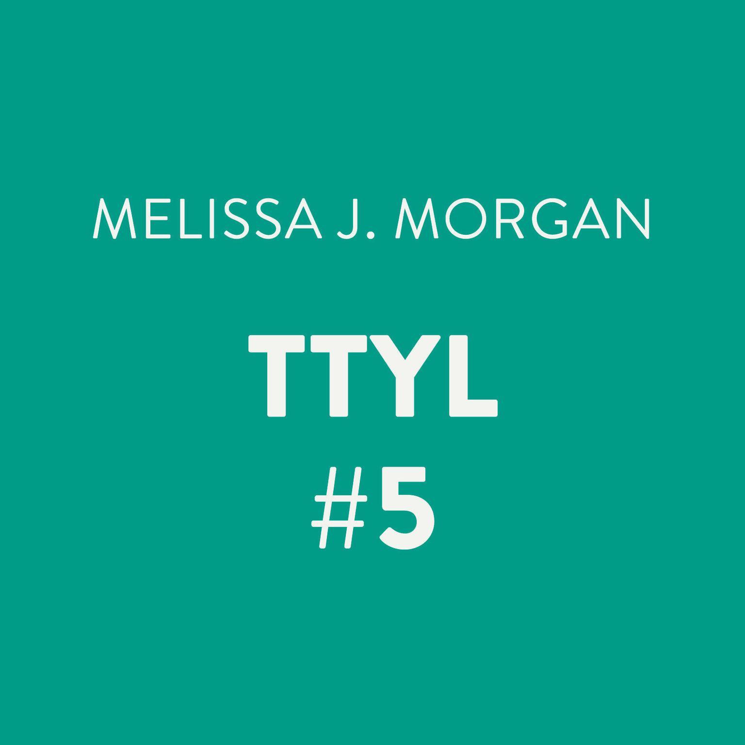 TTYL #5 Audiobook, by Melissa J. Morgan