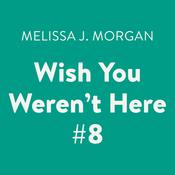 Wish You Werent Here #8 Audiobook, by Melissa J. Morgan