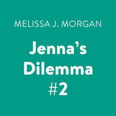 Jennas Dilemma #2 Audiobook, by Melissa J. Morgan