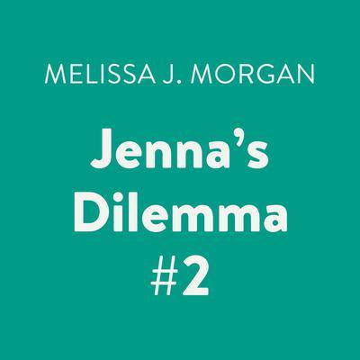 Jennas Dilemma #2 Audiobook, by Melissa J. Morgan