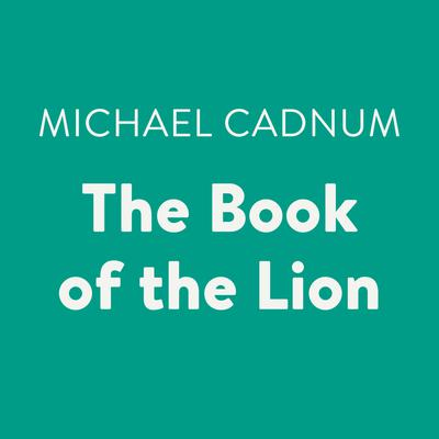 The Book of the Lion Audiobook, by Michael Cadnum