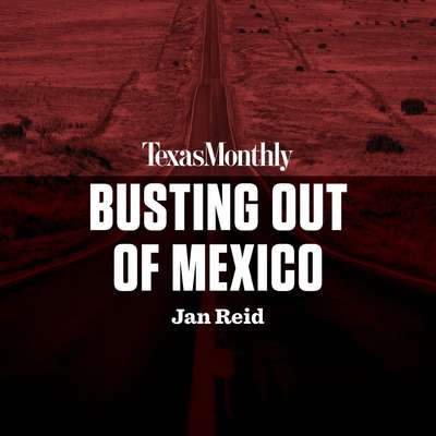 Busting Out of Mexico Audiobook, by Jan Reid