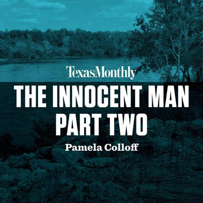 The Innocent Man, Part Two Audiobook, by Pamela Colloff
