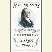 The Heartbreak of Aaron Burr Audiobook, by H. W. Brands