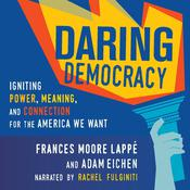 Daring Democracy: Igniting Power, Meaning, and Connection for the America We Want Audiobook, by Adam Eichen, Frances Moore Lappé