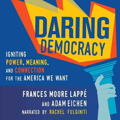 Daring Democracy: Igniting Power, Meaning, and Connection for the America We Want Audiobook, by Adam Eichen