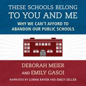 These Schools Belong to You and Me: Why We Cant Afford to Abandon Our Public Schools Audiobook, by Deborah Meier, Emily Gasoi