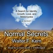 Normal Secrets: A Search for Identity, Growth, Love, and Motorcycles; A Memoir Audiobook, by Walter F. Kern