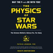 The Physics of Star Wars: The Science Behind a Galaxy Far, Far Away Audiobook, by Patrick Johnson