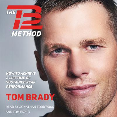 The TB12 Method: How to Achieve a Lifetime of Sustained Peak Performance Audiobook, by Tom Brady