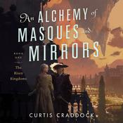 An Alchemy of Masques and Mirrors: Book One in the Risen Kingdoms Audiobook, by Curtis Craddock