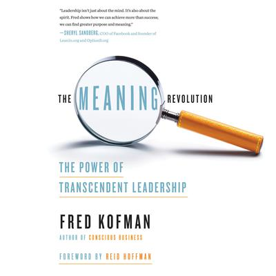 The Meaning Revolution: The Power of Transcendent Leadership Audiobook, by Fred Kofman