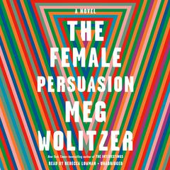 The Female Persuasion: A Novel Audiobook, by Meg Wolitzer