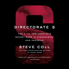 Directorate S: The C.I.A. and America's Secret Wars in Afghanistan and Pakistan Audiobook, by Steve Coll