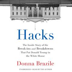 Hacks: The Inside Story of the Break-ins and Breakdowns That Put Donald Trump in the White House Audiobook, by Donna Brazile