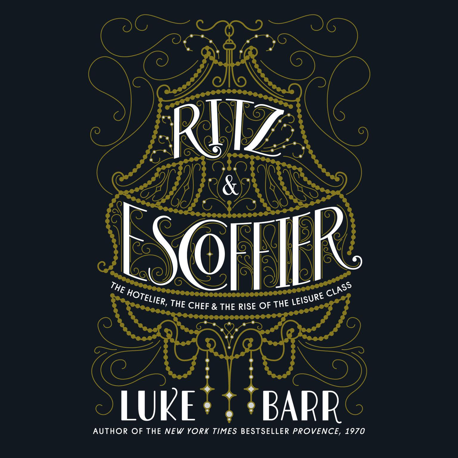 Printable Ritz and Escoffier: The Hotelier, The Chef, and the Rise of the Leisure Class Audiobook Cover Art