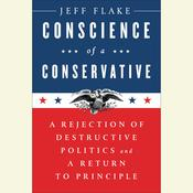 Conscience of a Conservative: A Rejection of Destructive Politics and a Return to Principle Audiobook, by Jeff Flake
