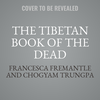 The Tibetan Book of the Dead: The Great Liberation Through Hearing in the Bardo Audiobook, by Francesca Fremantle