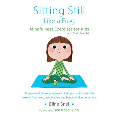 Sitting Still Like a Frog: Mindfulness Exercises for Kids (and Their Parents) Audiobook, by Eline Snel