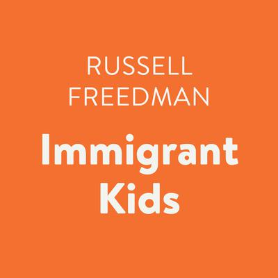 Immigrant Kids Audiobook, by Russell Freedman