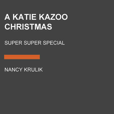 A Katie Kazoo Christmas: Super Super Special Audiobook, by Nancy Krulik