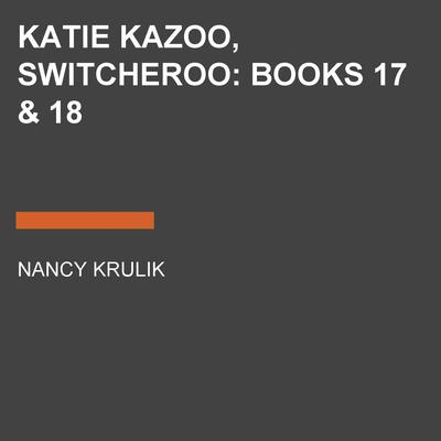 Katie Kazoo, Switcheroo: Books 17 & 18 Audiobook, by Nancy Krulik