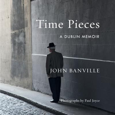 Time Pieces: A Dublin Memoir Audiobook, by John Banville