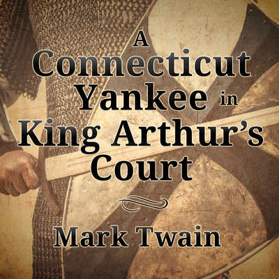 A Connecticut Yankee in King Arthurs Court Audiobook, by Mark Twain