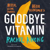 Goodbye, Vitamin Audiobook, by Rachel Khong