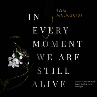 In Every Moment We Are Still Alive Audiobook, by Tom Malmquist