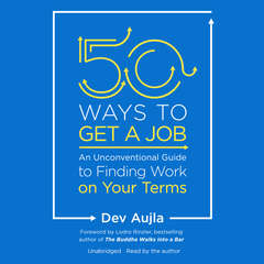 50 Ways to Get a Job: An Unconventional Guide to Finding Work on Your Terms Audiobook, by Dev Aujla