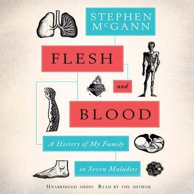 Flesh and Blood: A History of My Family in Seven Maladies Audiobook, by Stephen McGann