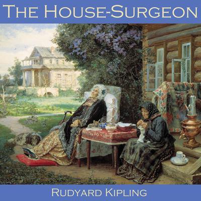 The House Surgeon Audiobook, by Rudyard Kipling