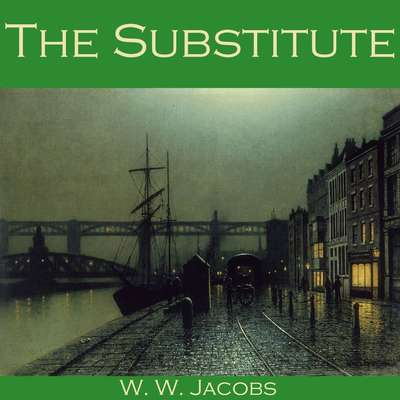 The Substitute Audiobook, by W. W. Jacobs
