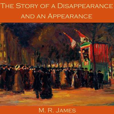 The Story of a Disappearance and an Appearance Audiobook, by M. R. James