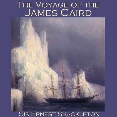 The Voyage of the James Caird Audiobook, by Ernest Shackleton