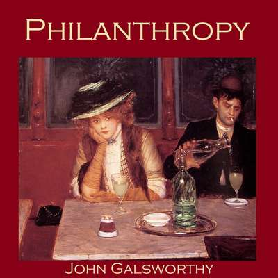 Philanthropy Audiobook, by John Galsworthy