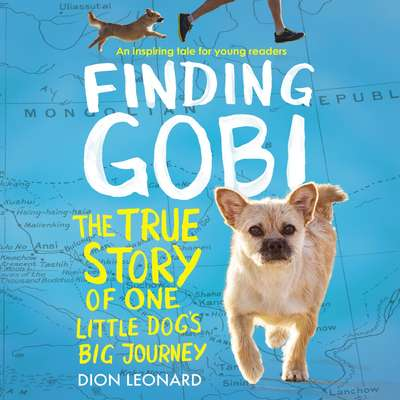 Finding Gobi: Young Readers Edition: The True Story of One Little Dogs Big Journey Audiobook, by Dion Leonard