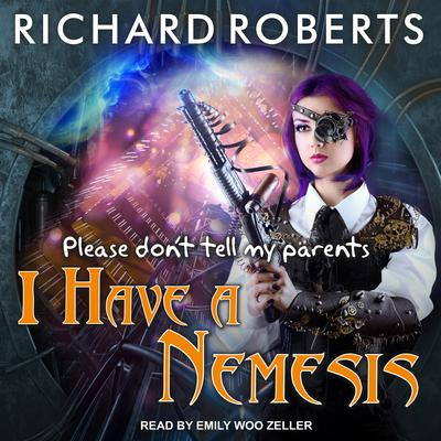 Please Dont Tell My Parents I Have a Nemesis Audiobook, by Richard Roberts