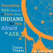 Everything You Wanted to Know About Indians But Were Afraid to Ask Audiobook, by Anton Treuer