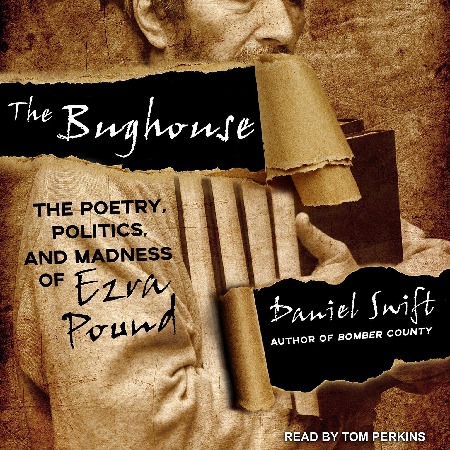 The Bughouse: The Poetry, Politics, and Madness of Ezra Pound Audiobook, by Daniel Swift