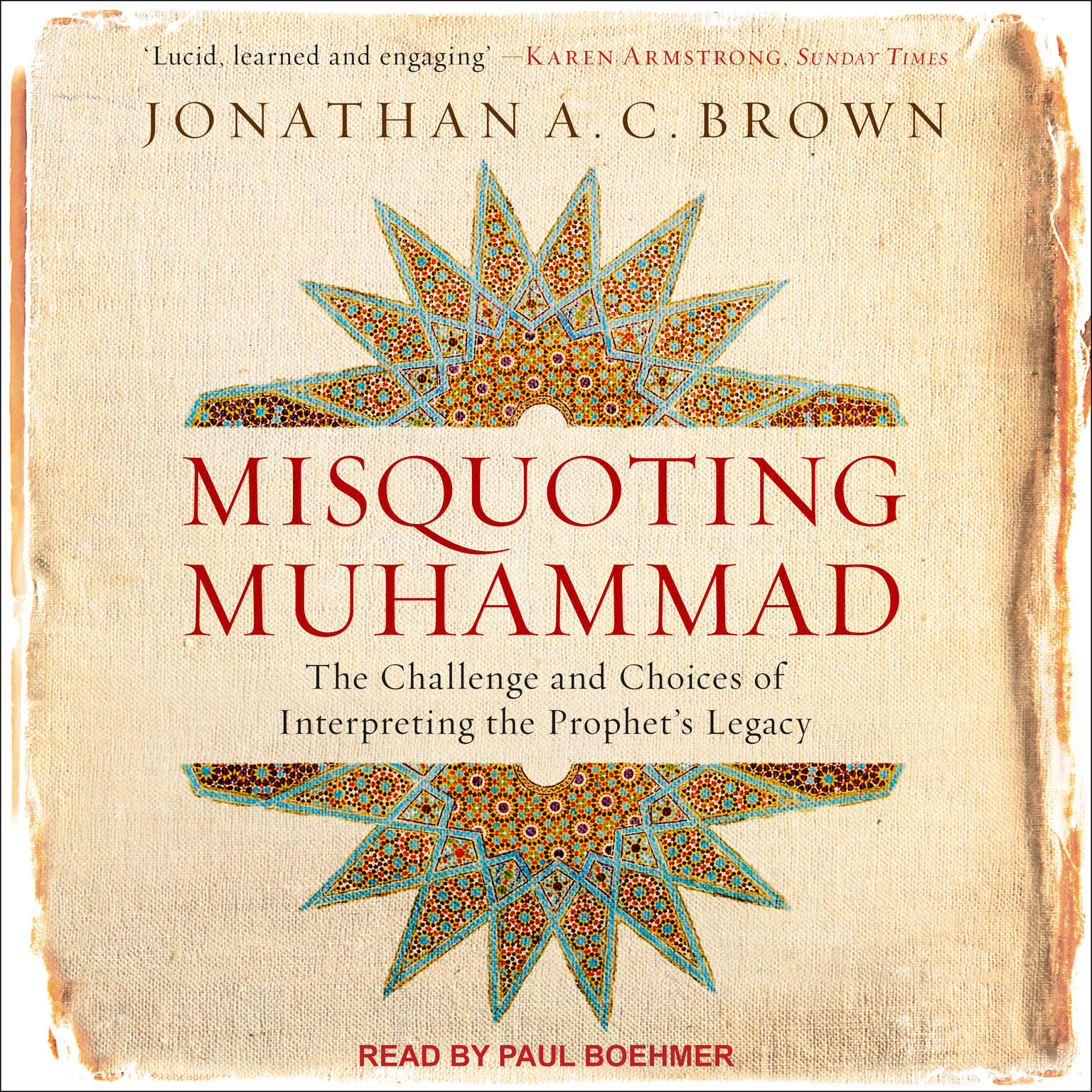 Misquoting Muhammad: The Challenge and Choices of Interpreting the Prophet's Legacy Audiobook, by Jonathan A. C. Brown