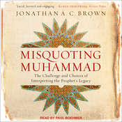 Misquoting Muhammad: The Challenge and Choices of Interpreting the Prophet's Legacy Audiobook, by Jonathan A.C. Brown