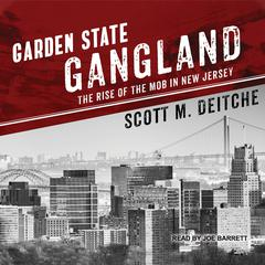 Garden State Gangland: The Rise of the Mob in New Jersey Audiobook, by Scott M. Deitche
