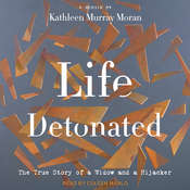 Life Detonated: The True Story of a Widow and a Hijacker Audiobook, by Kathleen Murray Moran