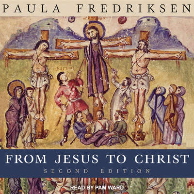 From Jesus to Christ: The Origins of the New Testament Images of Christ, Second Edition Audiobook, by Paula Fredriksen