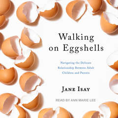 Walking on Eggshells: Navigating the Delicate Relationship Between Adult Children and Parents Audiobook, by Jane Isay