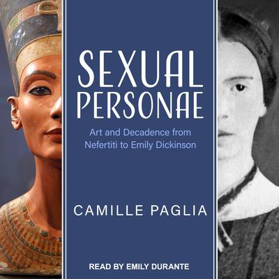 Sexual Personae: Art and Decadence from Nefertiti to Emily Dickinson Audiobook, by Camille Paglia