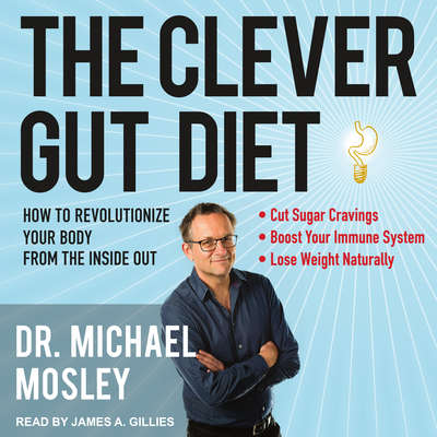 The Clever Gut Diet: How to Revolutionize Your Body from the Inside Out Audiobook, by Michael Mosley