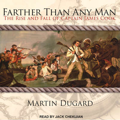 Farther Than Any Man: The Rise and Fall of Captain James Cook Audiobook, by Martin Dugard